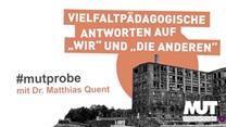#mutprobe mit Dr. Matthias Quent