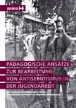 """Pädagogische Ansätze zur Bearbeitung von Antisemitismus in der Jugendarbeit. Die Ergebnisse des Modellprojekts """"amira - Antisemitismus im Kontext von Migration und Rassismus"""""""