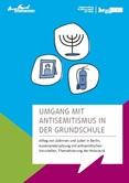 Umgang mit Antisemitismus in der Grundschule. Alltag von Jüdinnen und Juden in Berlin, Auseinandersetzung mit antisemitischen Vorurteilen, Thematisierung des Holocaust