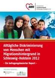 Alltägliche Diskriminierung von Menschen mit Migrationshintergrund in Schleswig-Holstein 2012 - Ein befragungsbasierter Report