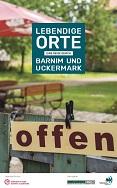 Lebendige Orte. Eine Reise durch Barnim und die Uckermark