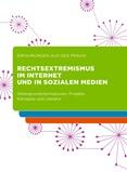 Rechtsextremismus im Internet und in sozialen Netzwerken. Hintergrundinformationen, Projekte, Konzepte und Literatur