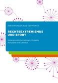 Rechtsextremismus und Sport. Hintergrundinformationen, Projekte, Konzepte und Literatur