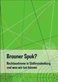 Brauner Spuk? Rechtsextreme in Südbrandenburg und was wir tun können