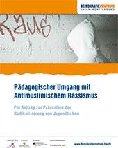 Pädagogischer Umgang mit Antimuslimischem Rassismus. Ein Beitrag zur Prävention der Radikalisierung von Jugendlichen