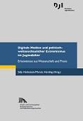 Digitale Medien und politisch-weltanschaulicher Extremismus im Jugendalter. Erkenntnisse aus Wissenschaft und Praxis