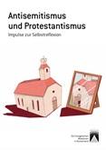 Antisemitismus und Protestantismus. Impulse zur Selbstreflexion
