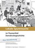 Lokale Spurensuche im Themenfeld Demokratiegeschichte. Eine Handreichung