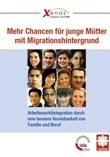 Mehr Chancen für junge Mütter mit Migrationshintergrund. Arbeitsmarktintegration durch eine bessere Vereinbarkeit von Familie und Beruf