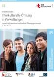 Handreichung. Interkulturelle Öffnung in Verwaltungen. Umsetzung von Interkulturellen Öffnungsprozessen in der Praxis