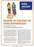 KiDs aktuell 2/2017 Fair play! Vielfalt in Spielmaterialien. Anregungen für eine diskriminierungssensible Praxis