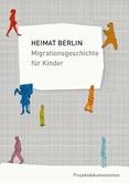 Heimat Berlin. Migrationsgeschichte für Kinder. Projektdokumentation