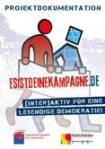Projektdokumentation. esistdeinekampagne.de (Inter)aktiv für eine lebendige Demokratie!
