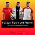 Fußball, Flucht und Freiheit