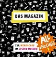 All Included! Das Magazin zur Werkschau im Jugendmuseum