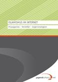 Islamismus im Internet. Propaganda - Verstöße - Gegenstrategien