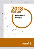 Bericht 2018. Islamismus im Netz