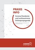 Praxisinfo. Corona-Pandemie und rechtsextreme Onlinepropaganda. Verschwörungstheorien, Hasskampagnen und rechtsextremes Framing