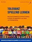 Toleranz spielend lernen. Menschenrechtsbildung und Wertevermittlung für Kinder und Jugendliche in der Schule und Freizeitgestaltung