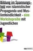 Bildung im Spannungsfeld von islamistischer Propaganda und Muslimfeindlichkeit - eine Workshopreihe mit Jugendlichen