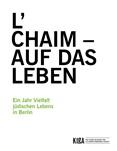 L'  CHAIM –AUF DAS LEBEN. Ein Jahr Vielfalt jüdischen Lebens in Berlin