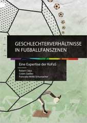 Geschlechterverhältnisse in Fußballszenen. Eine Expertise der KoFaS