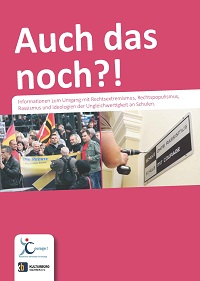 Auch das noch?! Informationen zum Umgang mit Rechtsextremismus, Rechtspopulismus, Rassismus und Ideologien der Ungleichwertigkeit an Schulen