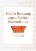 Mobile Beratung gegen Rechtsextremismus. Inhaltliche und methodische Grundsätze