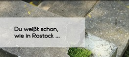 Du weißt schon, wie in Rostock …