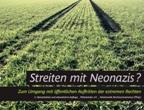Streiten mit Neonazis? Zum Umgang mit öffentlichen Auftritten der extremen Rechten. 3. überarbeitete und aktualisierte Auflage