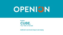 OPENION Gutes Beispiel #2: CUBE. Your take on Europe