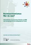 Rechtsextremismus. War da was? Informationen zur extremen Rechten in NRW und Anregungen für die pädagogische Praxis  (Materialien zum Rechtsextremismus Band 9)
