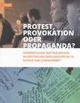 Protest, Provokation oder Propaganda? Handreichung zur Prävention salafistischer Ideologisierung in Schule und Jugendarbeit