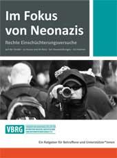 Im Fokus von Neonazis. Rechte Einschücherterungsversuche auf der Straße - zu Hause und im Büro - bei Veranstaltungen - im Internet