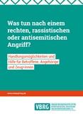Was tun nach einem rechten, rassistischen oder antisemitischen Angriff?  Handlungsmöglichkeiten und  Hilfe für Betroffene, Angehörige  und Zeug*innen