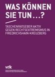 Was können Sie tun . . .? Taschenratgeber aktiv gegen Rechtsextremismus in Friedrichshain-Kreuzberg