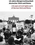 45 Jahre Bürgerrechtsarbeit deutscher Sinti und Roma/45 years of civil rights work of German sinti and Roma