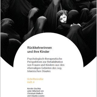Schriftenreihe Heft 4: Rückkehrerinnen und ihre Kinder. Psychologisch-therapeutische Perspektiven zur Rehabilitation von Frauen und Kindern aus den ehemaligen Gebieten des sog. Islamischen Staates